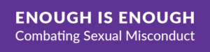 Enough Is Enough: Combating Sexual Misconduct